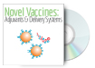Novel Vaccines: Adjuvants & Delivery Systems