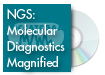 NGS: Molecular Diagnostics Magnified