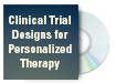 Clinical Trial Designs for Personalized Therapy