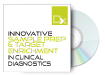 Innovative Sample Prep and Target Enrichment in Clinical Diagnostics